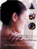 Stressbusting Book of Yoga, Massage and Aromatherapy
