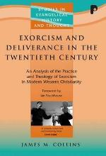 Exorcism and Deliverance Ministry in the Twentieth Century: An Analysis of the Practice and Theology of Exorcism in Modern Western Christianity
