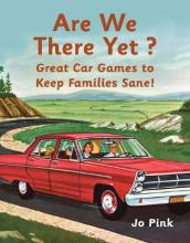 Are We There Yet? 100 Car Games to Keep Mum and Dad Sane!