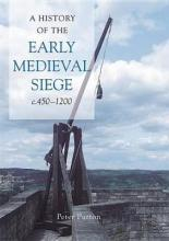 A History of the Early Medieval Siege, c.450-1200