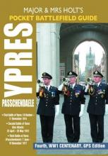 Holt's Pocket Battlefield Guide to Ypres and Passchendaele: 1st Ypres; 2nd Ypres (Gas Attack); 3rd Ypres (Passchendaele) 4th Ypres (The Lys)