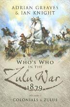 Who's Who in the Anglo Zulu War 1879: The Who's Who in the Anglo-Zulu War, Part II Colonials and the Zulus v. 2