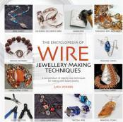 The Encyclopedia of Wire Jewellery Making Techniques
