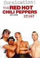 """Fornication: The """"Red Hot Chili Peppers"""" Story"""