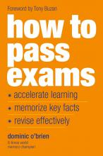 """How To Pass Exams: Accelerate Your Learning, Memorise Key Facts, Revise Effectively """