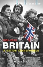 A Brief History of Britain: Nation Transformed: 1851-2010 v. 4