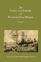 Letters and Journals of Reverend John Morgan, Missionary at Otawhao, 1833-1865, Volume 1