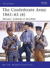 The Confederate Army 1861-65: Missouri, Kentucky and Maryland v. 6