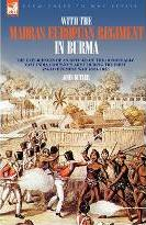 With the Madras European Regiment in Burma - The Experiences of an Officer of the Honourable East India Company's Army During the First Anglo-Burmese War 1824 - 1826