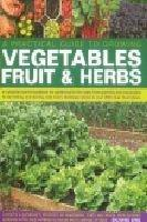 A Practical Gardener's Guide to Growing Vegetables, Fruit and Herbs