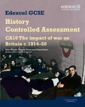 Edexcel GCSE History: CA10 The Impact of War on Britain c1914-50 Controlled Assessment Student book