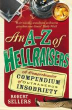 An A-Z of Hellraisers  A Comprehensive Compendium of Outrageous Insobriety