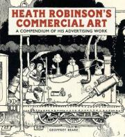 Heath Robinson's Commercial Art: A Compendium of His Advertising Work 2017