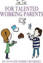 Top Tips for Talented Working Parents