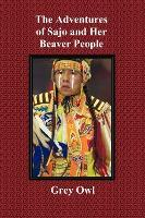 The Adventures of Sajo and Her Beaver People - with Original BW Illustrations and a Glossary of Ojibway Indian Words