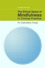 The Ethical Space of Mindfulness in Clinical Practice