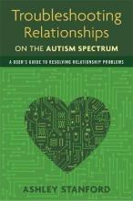 Troubleshooting Relationships on the Autism Spectrum