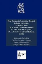 Four Books of Choice Old Scottish Ballads, 1823-1844 1868: I. A Ballad Book;