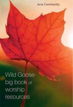 The Wild Goose Big Book of Worship Resources