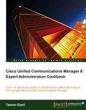 Cisco Unified Communications Manager 8: Expert Administration Cookbook
