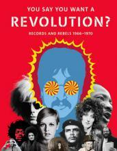 You Say You Want a Revolution?: Records and Rebels 1966-1970 2016