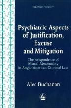 Psychiatric Aspects of Justification, Excuse and Mitigation