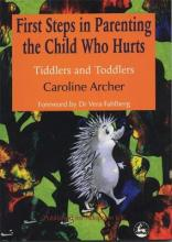 First Steps in Parenting the Child who Hurts