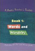 A A Poetry Teacher's Toolkit: A Poetry Teacher's Toolkit Words and Wordplay Book 1