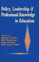 Policy, Leadership and Professional Knowledge in Education