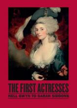 First Actresses: Nell Gwyn to Sarah Siddons