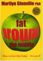 Fat Around the Middle: How To Lose That Buldge For Good and Why It's Not All Down To Diet