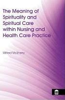 The Meaning of Spirituality and Spiritual Care Within Nursing and Health Care Practice