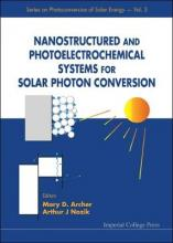 Nanostructured And Photoelectrochemical Systems For Solar Photon Conversion