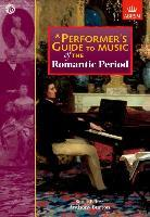 A Performer's Guide to Music of the Romantic Period