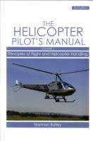 Helicopter Pilot's Manual: Helicopter Pilot's Manual Vol 1 Principles of Flight and Helicopter Handling v. 1