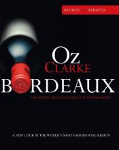 Oz Clarke Bordeaux Third Edition: A New Look At The World's Most Famous Wine Region