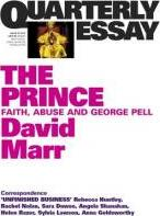 The Prince: Faith, Abuse And George Pell: Quarterly Essay 51,