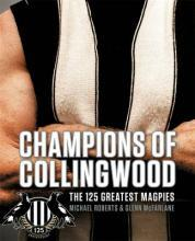 Champions of Collingwood: The 125 Greatest Magpies