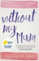 Without My Mum: A Daughter's Guide to Grief, Loss and Reclaiming Life