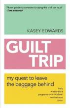 Guilt Trip: My Quest to Leave the Baggage Behind