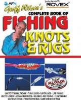 Geoff Wilson's Complete Book of Fishing Knots & Rigs
