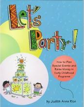 Let's Party: How to Plan Special Events & Raise Money in Early Childhood Programs