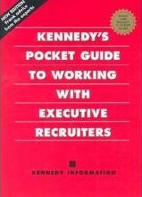 Kennedy's Pocket Guide to Working with Executive Recruiters