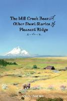 The Mill Creek Bear and Other Short Stories of Pleasant Ridge
