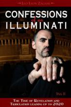 Confessions of an Illuminati: The Time of Revelation & Tribulation Leading Up to 2020 Volume II