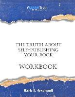 The Truth about Self-Publishing Your Book Workbook