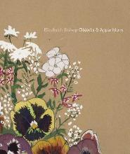 Elizabeth Bishop - Objects & Apparitions