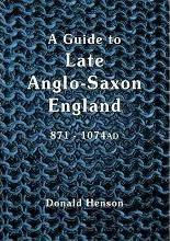 A Guide to Late Anglo-Saxon England