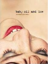 Baby Oil and Ice