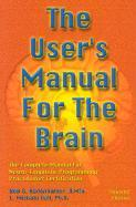 The User's Manual for the Brain: The Complete Manual for Neuro-Linguistic Programming Practitioner Certification: Volume 1